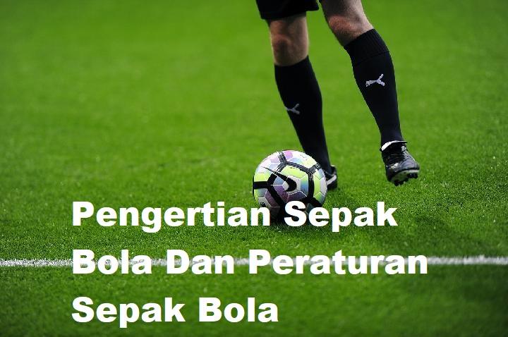 Pengertian Sepak Bola Dan Peraturan Sepak Bola