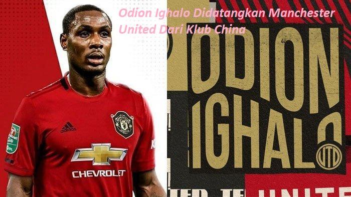 Odion Ighalo Didatangkan Manchester United Dari Klub China