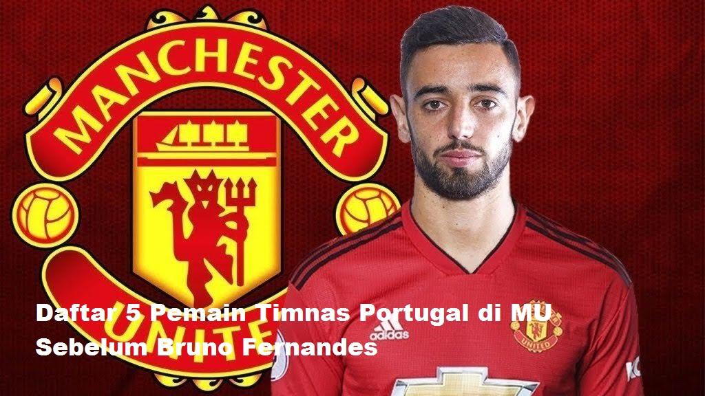 Daftar 5 Pemain Timnas Portugal di MU Sebelum Bruno Fernandes