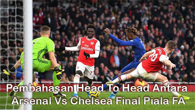 Pembahasan Head To Head Antara Arsenal Vs Chelsea